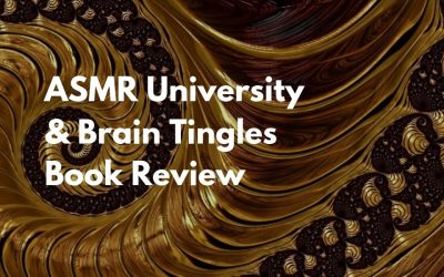 ASMR University and Brain Tingles Book Review