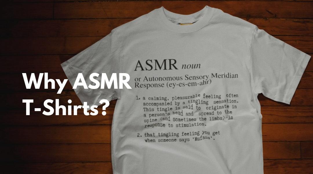 Why ASMR T-Shirts?